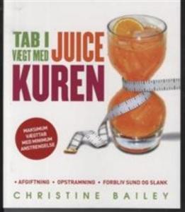 Tab i vægt med juice kuren - afgiftning, opstramning, forbliv sund og slank af Christine Bailey